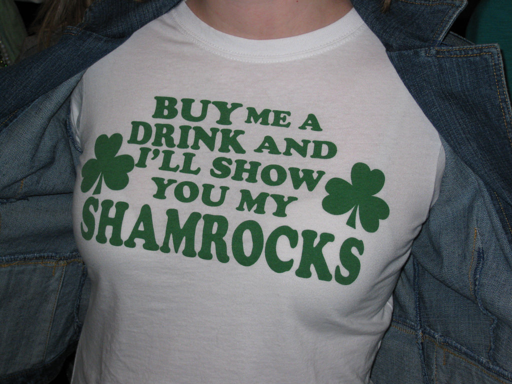 BUY me a DRINK and I'll show you my SHAMROCKS